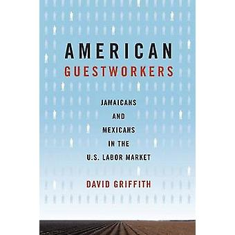 American Guestworkers Jamaicans and Mexicans in the U.S. Labor Market by Griffith & David
