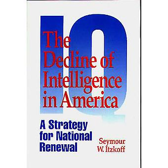 The Decline of Intelligence in America A Strategy for National Renewal by Itzkoff & Seymour