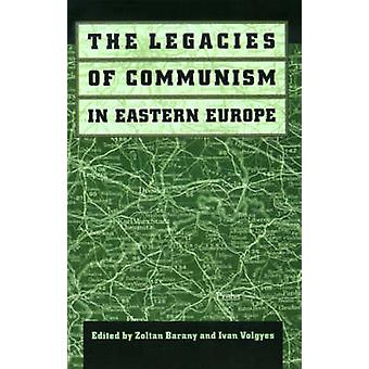The Legacies of Communism in Eastern Europe by Barany & Zoltan