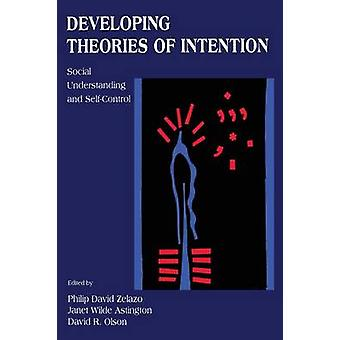 Developing Theories of Intention Social Understanding and SelfControl by Zelazo & Philip David