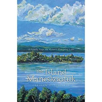 The Island Maneskootuk A Family Saga on Maines Rangeley Lake by Scofield & Carolyn G.
