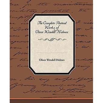 The Complete Poetical Works of Oliver Wendell Holmes by Holmes & Oliver Wendell