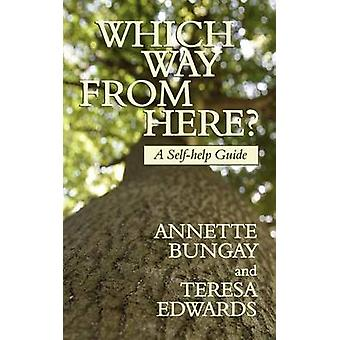 Which Way from Here a SelfHelp Guide by Bungay & Annette