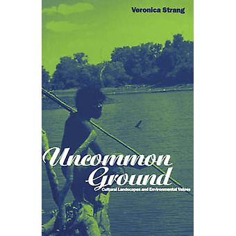 Uncommon Ground Landscape Values and the Environment by Strang & Veronica