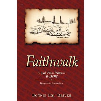 Faithwalk A Walk from Darkness to Light by Oliver & Bonnie Lou