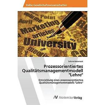 Prozessorientiertes Qualittsmanagementmodell-Lehre door Habersack Sabine