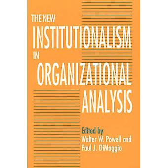 The New Institutionalism in Organizational Analysis by Walter W. Powe