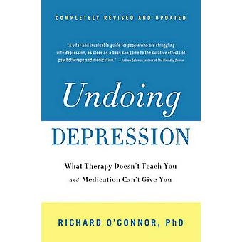 Undoing Depression - What Therapy Doesn't Teach You and Medication Can