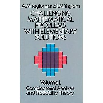Challenging Mathematical Problems with Elementary Solutions (New edit