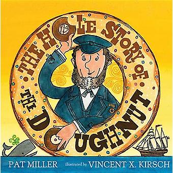 The Hole Story of the Doughnut by Pat Miller - Vincent X Kirsch - 978