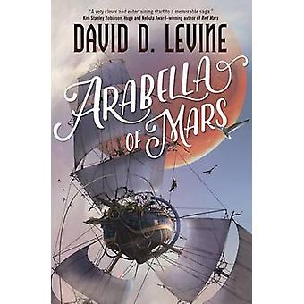 Arabella of Mars by David D Levine - 9780765382818 Book
