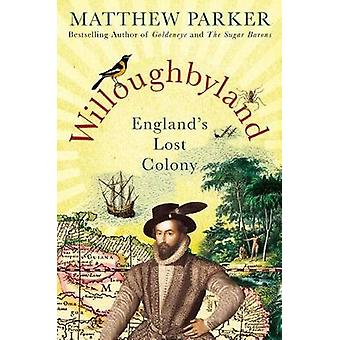 Willoughbyland - England's Lost Colony by Matthew Parker - 97812501128