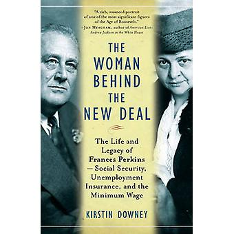 The Woman Behind the New Deal - The Life and Legacy of Frances Perkins
