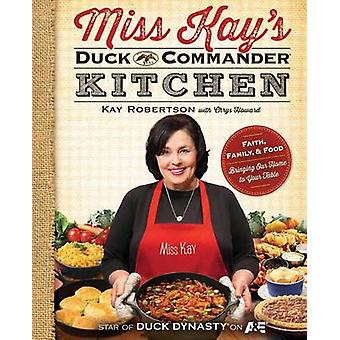Miss Kay's Duck Commander Kitchen - Faith - Family - and Food--Bringin