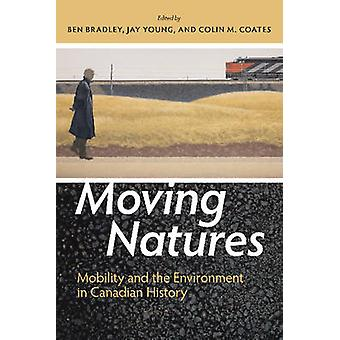 Moving Natures - Mobility and the Environment in Canadian History by B