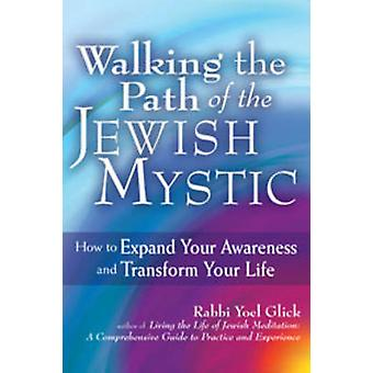 Walking the Path of the Jewish Mystic - How to Expand Your Awareness a