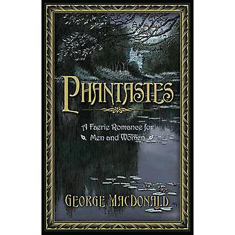 Phantastes - A Faerie Romance for Men and Women by George MacDonald -