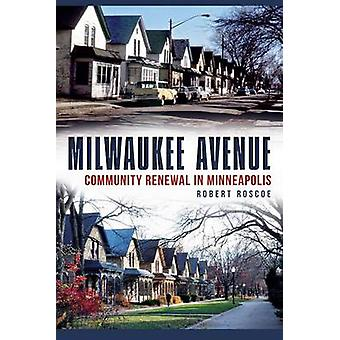 Milwaukee Avenue - Community Renewal in Minneapolis by Robert Roscoe -