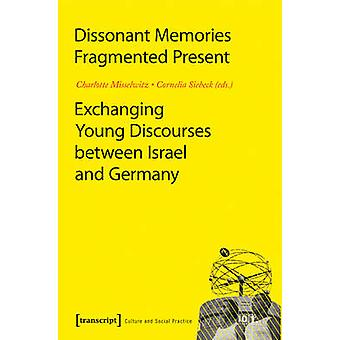 Dissonant Memories Fragmented Present - Exchanging Young Discourses Be