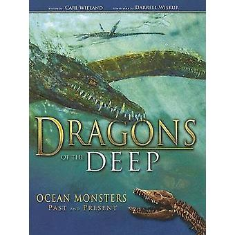 Dragons of the Deep - Ocean Monsters Past and Present by Carl Wieland
