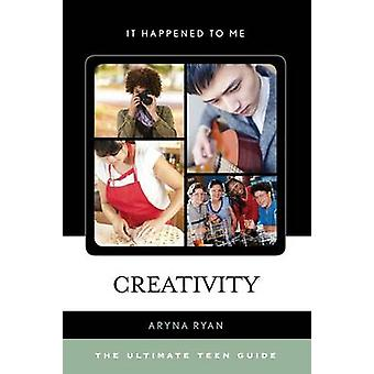 Creativity - The Ultimate Teen Guide by Aryna Ryan - 9780810892231 Book