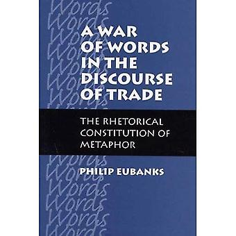 A War of Words in the Discourse of Trade: The Rhetorical Constitution of Metaphor