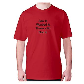 Mens funny t-shirt slogan tee novelty humour hilarious -  Saw it wanted it threw a fit got it