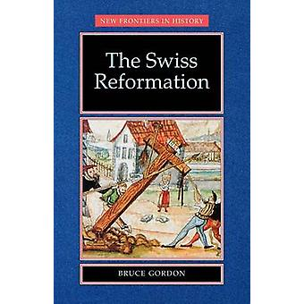 The Swiss Reformation by Gordon & Bruce