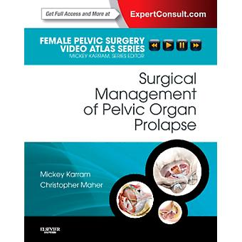 Surgical Management of Pelvic Organ Prolapse: Female Pelvic Surgery Video Atlas Series: Expert Consult: Online and Print 1e (Female Pelvic Video Surgery Atlas Series) (Hardcover) by Karram Mickey M. Md Maher Christopher F.
