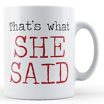 Decorative Writing That's What She Said - Printed Mug