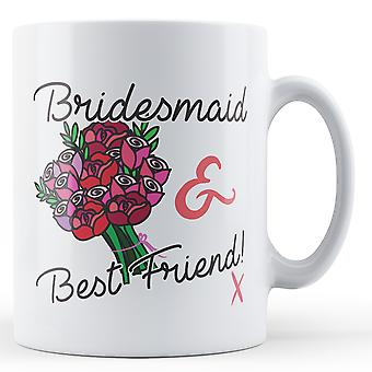 Bridesmaid & Best Friend! x - Printed Mug