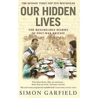 Our Hidden Lives - The Remarkable  Diaries of Postwar Britain by Simon