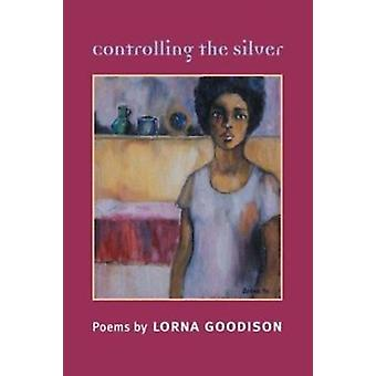 Controlling the Silver by Lorna Goodison - 9780252072123 Book