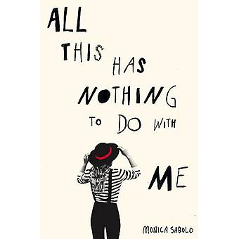 All This Has Nothing to Do with Me by Monica Sabolo - Georgina Collin