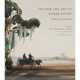 The Life and Art of Alfred Hutty - Woodstock to Charleston by Angela D