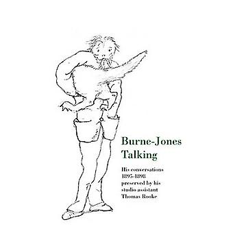 Burne-Jones Talking - His Conversations 1895-1898 Preserved by His Stu
