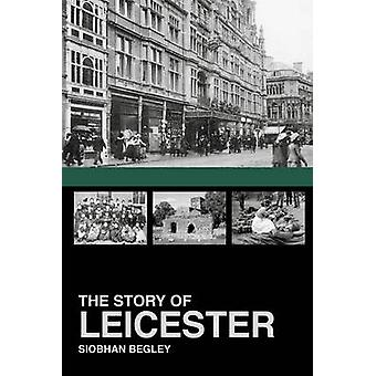 The Story of Leicester by Siobhan Begley - 9781860776953 Book