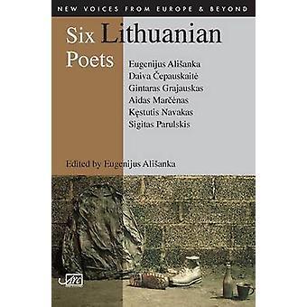 Six Lithuanian Poets by Eugenijus Alsianka - Gintaras Grajauskas - Si