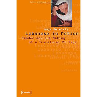 Lebanese in Motion - Gender and the Making of a Translocal Village by