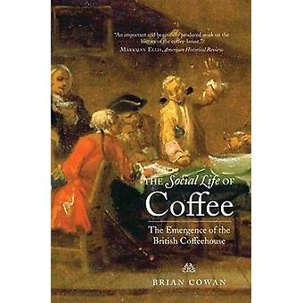 The Social Life of Coffee - The Emergence of the British Coffeehouse b