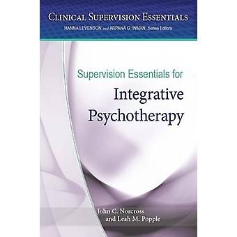 Supervision Essentials for Integrative Psychotherapy by John C. Norcr