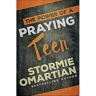 The Power of a Praying Teen by Stormie Omartian - 9780736966016 Book