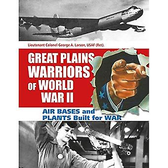 Great Plains Warriors of World War 2-Air Bases and Plants Built for War