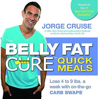 The Belly Fat Cure � Quick Meals: Lose 4 to 9 lbs. a week with on-the-go CARB SWAPS�