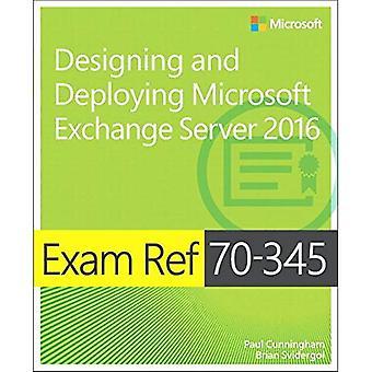 Exam Ref. 70-345 Designing and Deploying Microsoft Exchange Server 2016