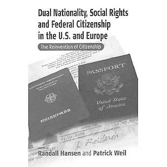 Dual Nationality, Social Rights and Federal Citizenship in the U.S. and Europe: The Reinvention of Citizenship (Culture & Society in Germany)