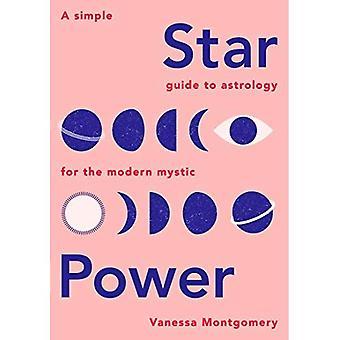 Star Power: A Simple Guide to astrologie voor de moderne Mystic