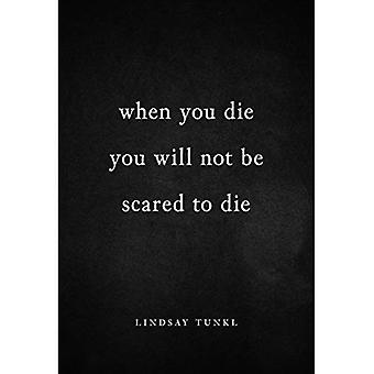 When You Die You Will Not� Be Scared to Die
