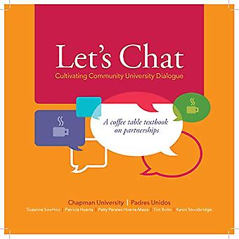 Let's Chat - Cultivating Community University Dialogue: A Coffee Table Textbook on Partnerships