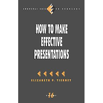 How to Make Effective Presentations by Tierney & Elizabeth P.